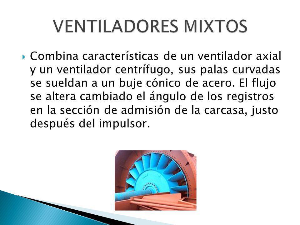 Combina características de un ventilador axial y un ventilador centrífugo, sus palas curvadas se sueldan a un buje cónico de acero. El flujo se altera
