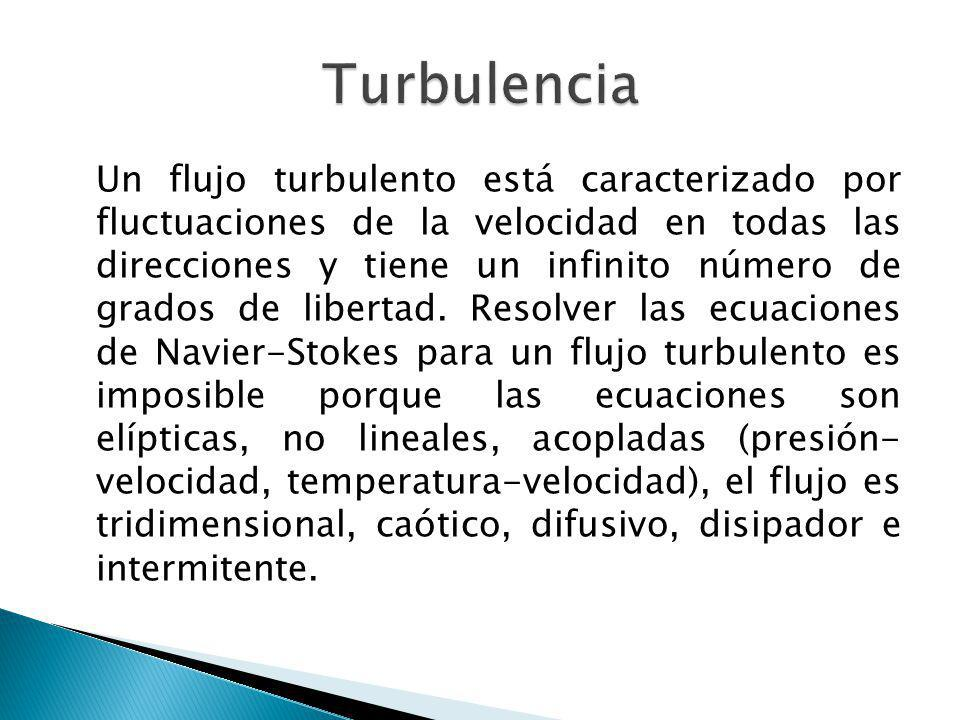 Un flujo turbulento está caracterizado por fluctuaciones de la velocidad en todas las direcciones y tiene un infinito número de grados de libertad. Re