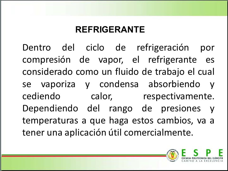 Dentro del ciclo de refrigeración por compresión de vapor, el refrigerante es considerado como un fluido de trabajo el cual se vaporiza y condensa abs