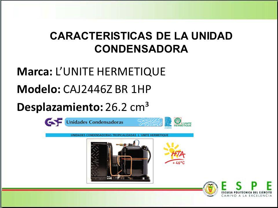 Marca: LUNITE HERMETIQUE Modelo: CAJ2446Z BR 1HP Desplazamiento: 26.2 cm³ CARACTERISTICAS DE LA UNIDAD CONDENSADORA