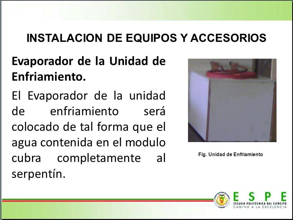 Evaporador de la Unidad de Enfriamiento. El Evaporador de la unidad de enfriamiento será colocado de tal forma que el agua contenida en el modulo cubr