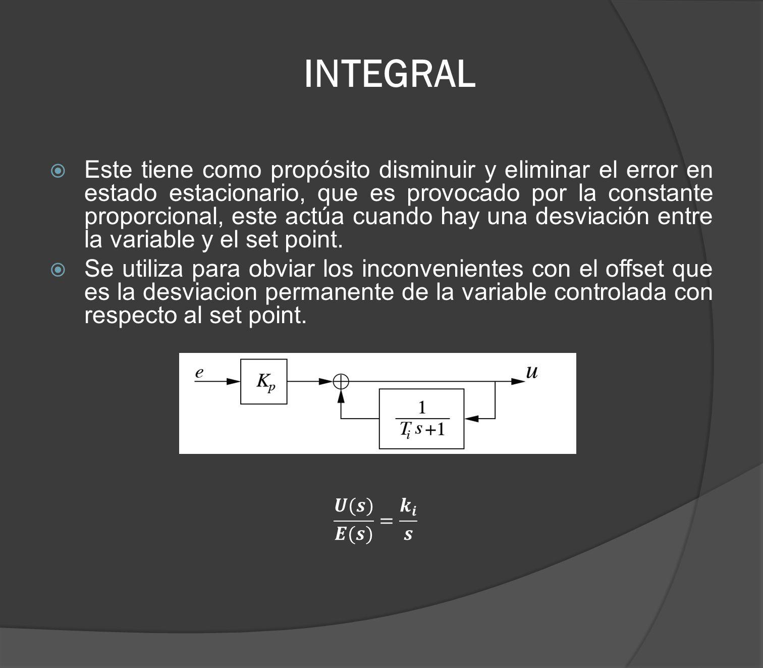 INTEGRAL Este tiene como propósito disminuir y eliminar el error en estado estacionario, que es provocado por la constante proporcional, este actúa cu