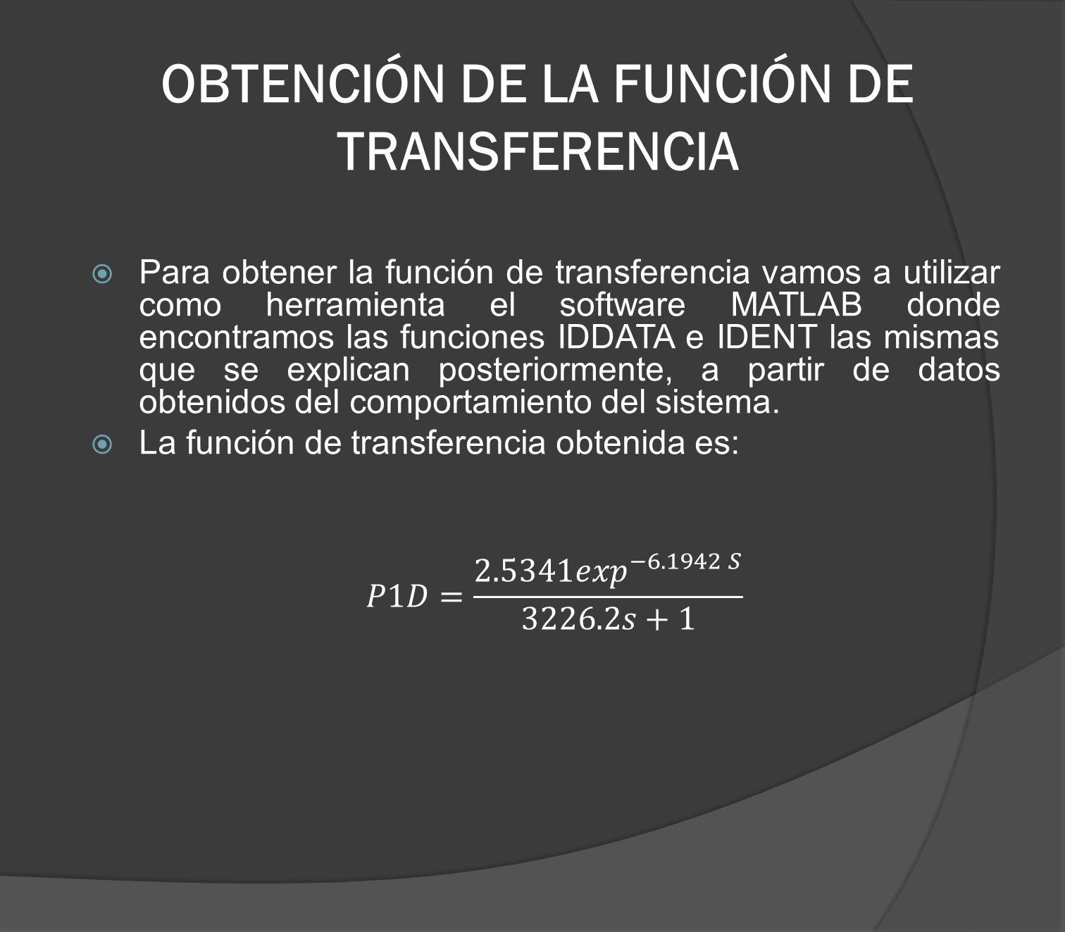 OBTENCIÓN DE LA FUNCIÓN DE TRANSFERENCIA Para obtener la función de transferencia vamos a utilizar como herramienta el software MATLAB donde encontram