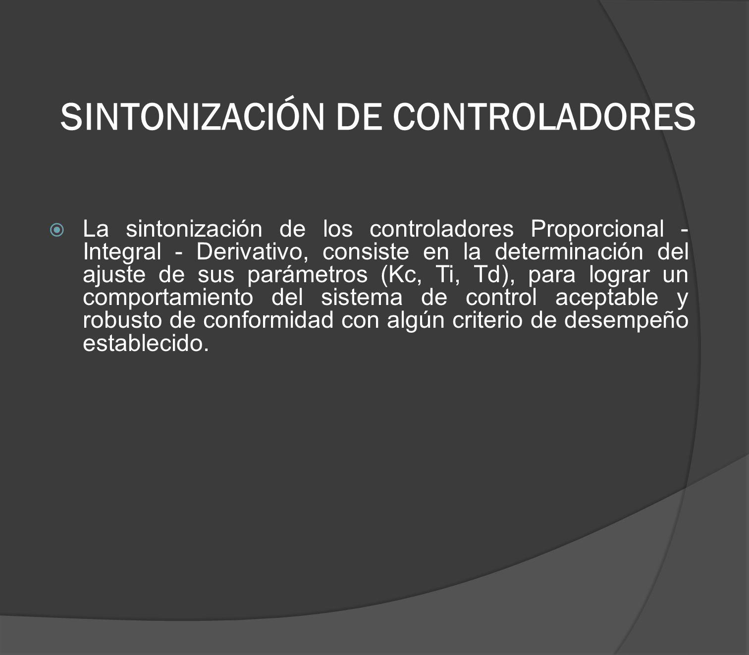 SINTONIZACIÓN DE CONTROLADORES La sintonización de los controladores Proporcional - Integral - Derivativo, consiste en la determinación del ajuste de