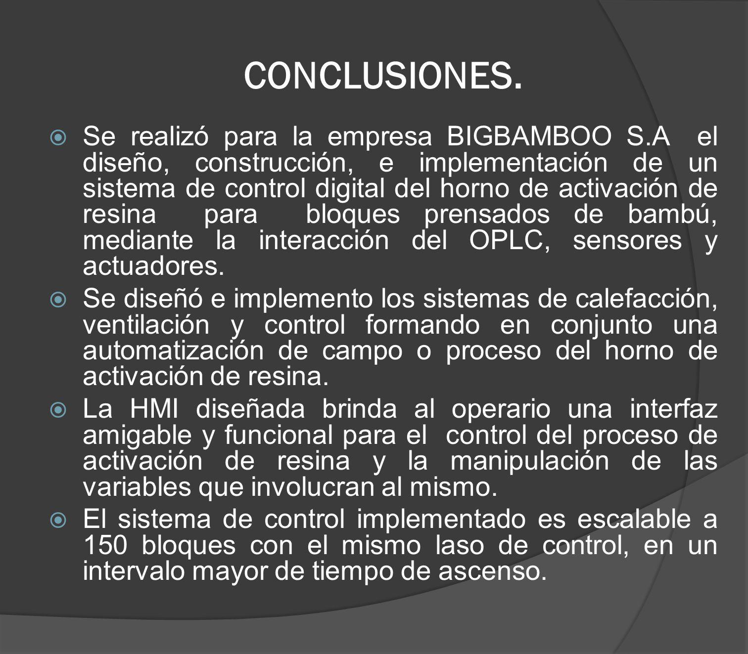 CONCLUSIONES. Se realizó para la empresa BIGBAMBOO S.A el diseño, construcción, e implementación de un sistema de control digital del horno de activac