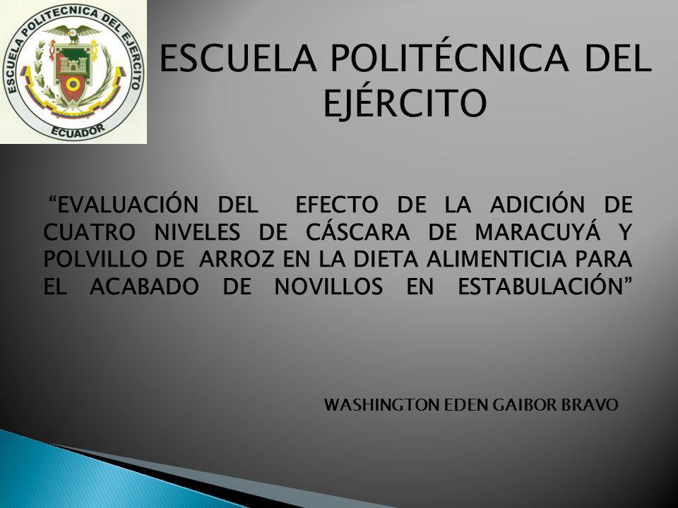 ESCUELA POLITÉCNICA DEL EJÉRCITO EVALUACIÓN DEL EFECTO DE LA ADICIÓN DE CUATRO NIVELES DE CÁSCARA DE MARACUYÁ Y POLVILLO DE ARROZ EN LA DIETA ALIMENTI