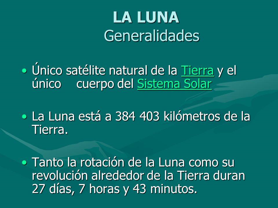 LA LUNA Generalidades LA LUNA Generalidades Único satélite natural de la Tierra y el único cuerpo del Sistema SolarÚnico satélite natural de la Tierra