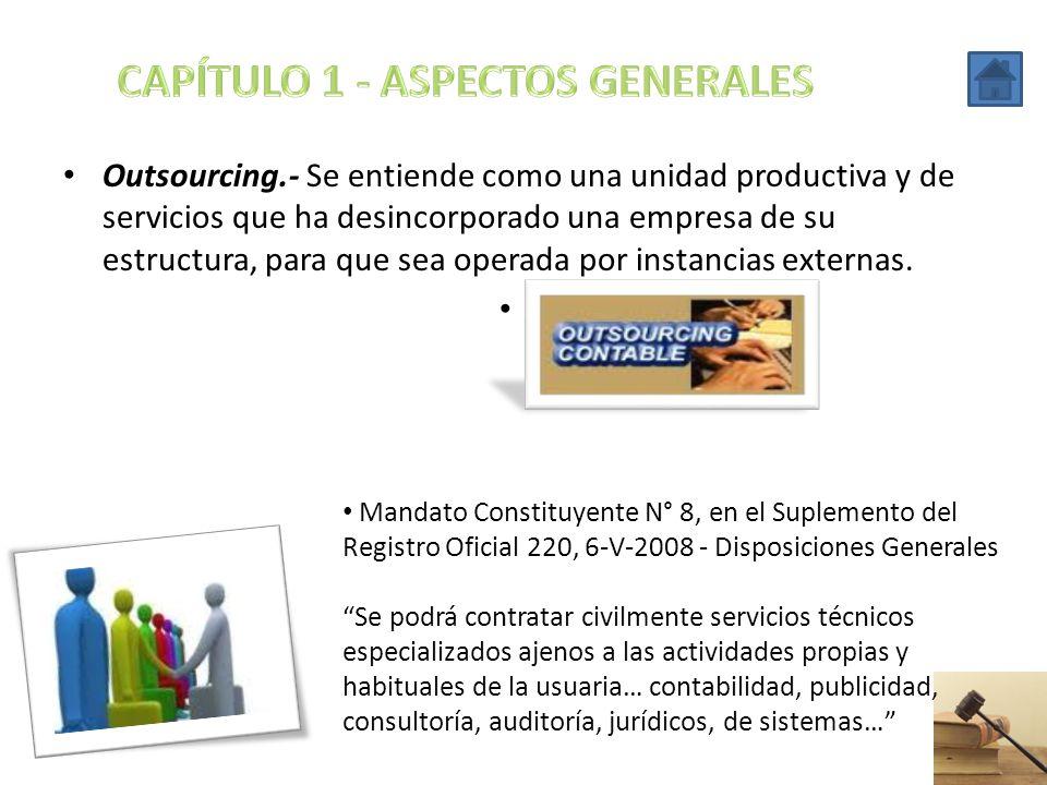 Outsourcing.- Se entiende como una unidad productiva y de servicios que ha desincorporado una empresa de su estructura, para que sea operada por insta
