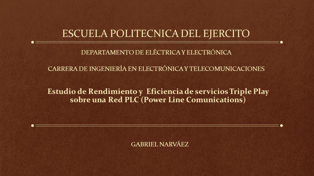 Estudio de Rendimiento y Eficiencia de servicios Triple Play sobre una Red PLC (Power Line Comunications) ESCUELA POLITECNICA DEL EJERCITO GABRIEL NAR