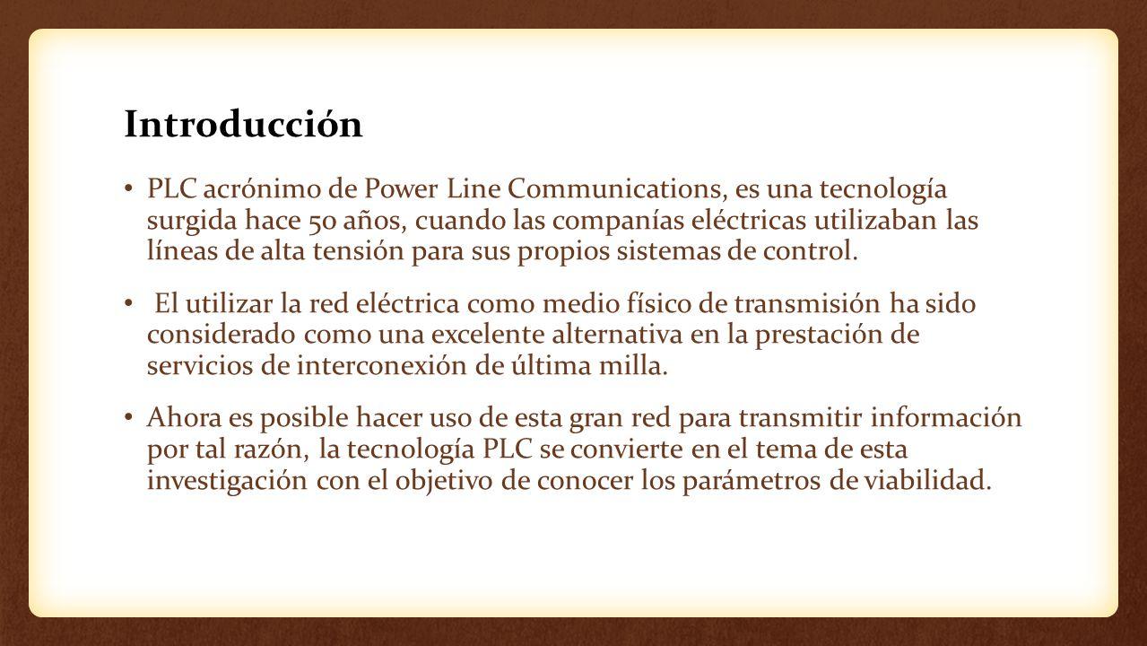 Introducción PLC acrónimo de Power Line Communications, es una tecnología surgida hace 50 años, cuando las companías eléctricas utilizaban las líneas