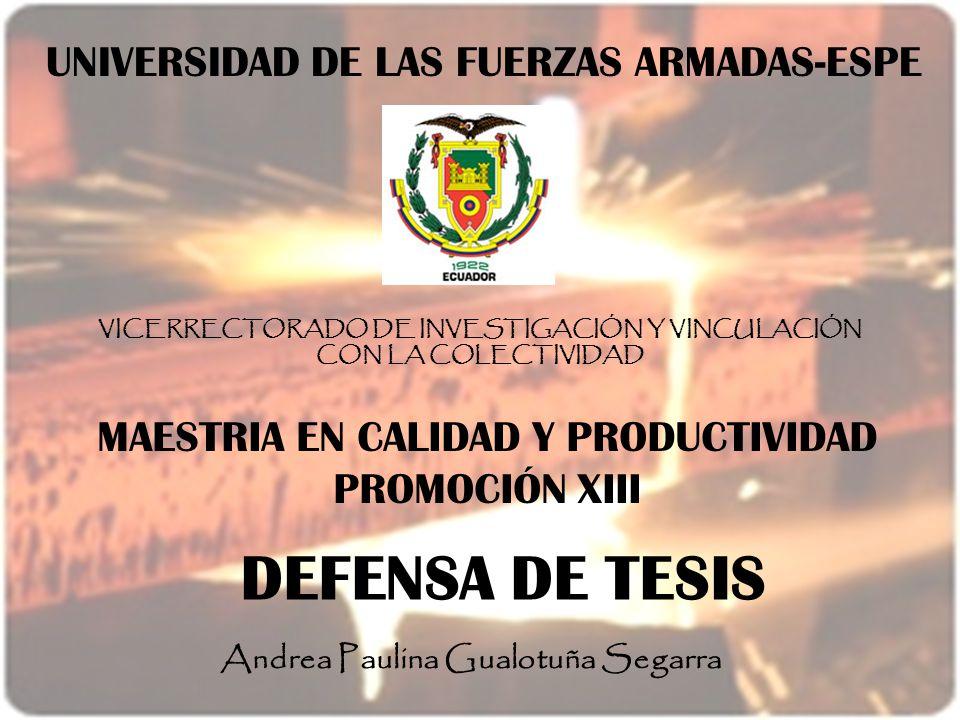 UNIVERSIDAD DE LAS FUERZAS ARMADAS-ESPE MAESTRIA EN CALIDAD Y PRODUCTIVIDAD PROMOCIÓN XIII Andrea Paulina Gualotuña Segarra VICERRECTORADO DE INVESTIG