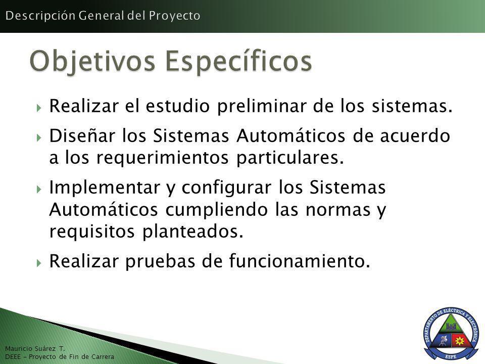 Realizar el estudio preliminar de los sistemas. Diseñar los Sistemas Automáticos de acuerdo a los requerimientos particulares. Implementar y configura