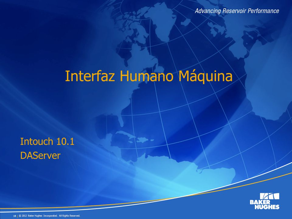 © 2012 Baker Hughes Incorporated. All Rights Reserved. 14 Interfaz Humano Máquina Intouch 10.1 DAServer