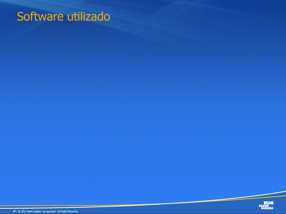 Software utilizado © 2012 Baker Hughes Incorporated. All Rights Reserved. 26