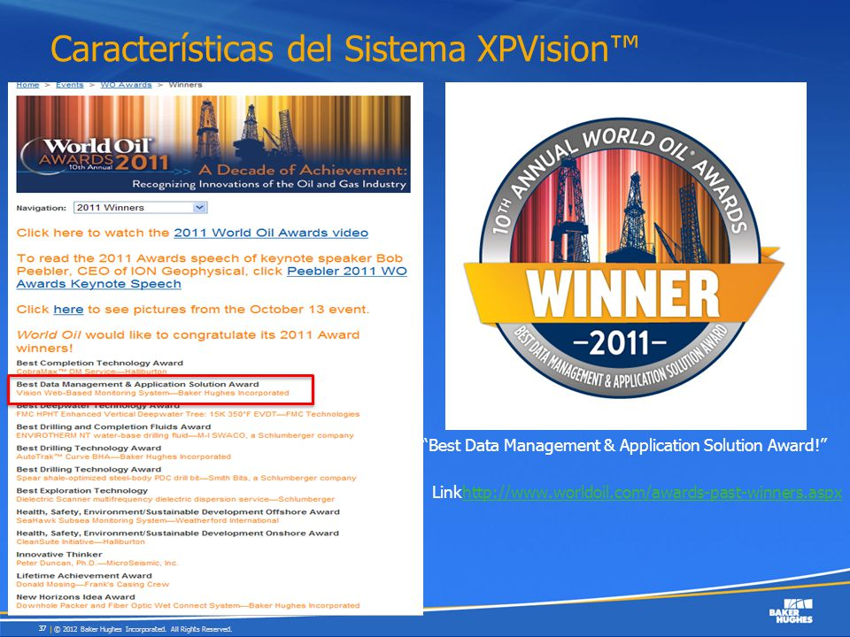 Características del Sistema XPVision © 2012 Baker Hughes Incorporated. All Rights Reserved. 37 Best Data Management & Application Solution Award! Link