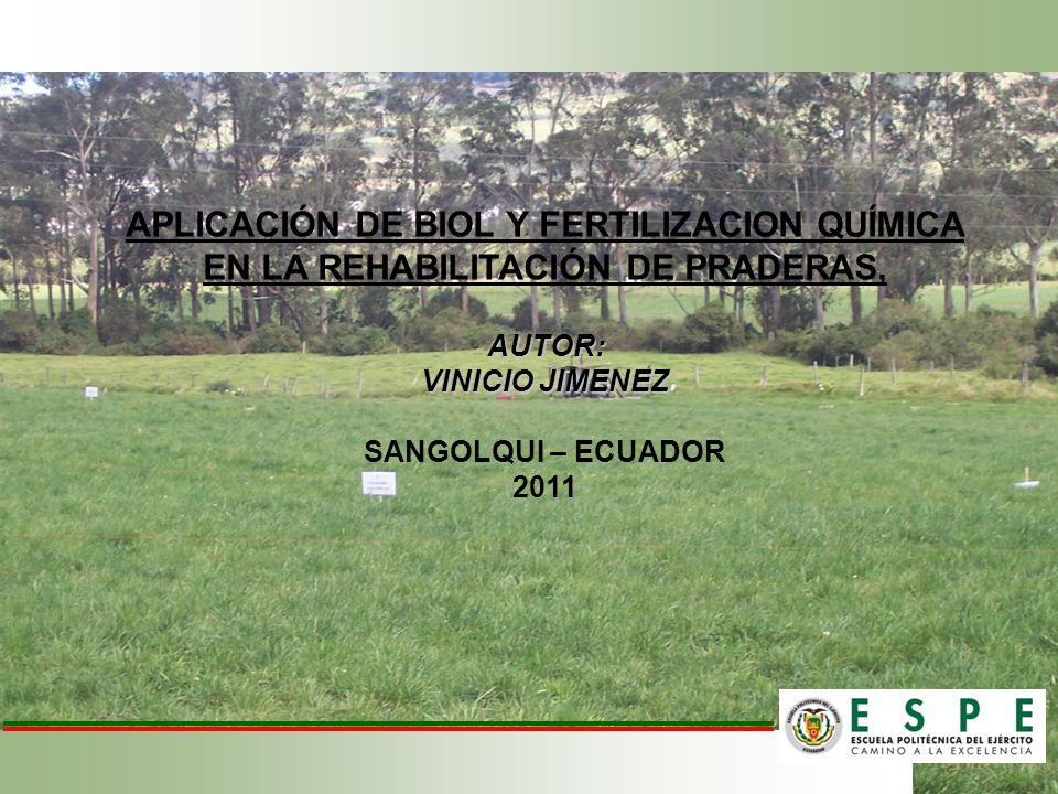 APLICACIÓN DE BIOL Y FERTILIZACION QUÍMICA EN LA REHABILITACIÓN DE PRADERAS,AUTOR: VINICIO JIMENEZ SANGOLQUI – ECUADOR 2011
