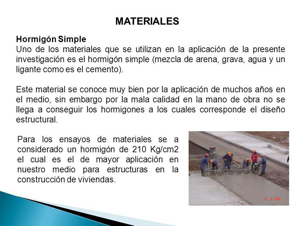 MATERIALES Hormigón Simple Uno de los materiales que se utilizan en la aplicación de la presente investigación es el hormigón simple (mezcla de arena,