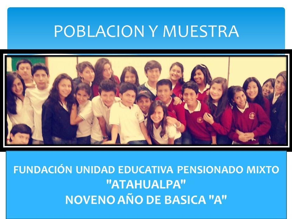 POBLACION Y MUESTRA FUNDACIÓN UNIDAD EDUCATIVA PENSIONADO MIXTO