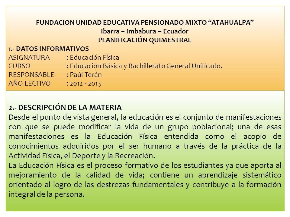 FUNDACION UNIDAD EDUCATIVA PENSIONADO MIXTO ATAHUALPA Ibarra – Imbabura – Ecuador PLANIFICACIÓN QUIMESTRAL 1.- DATOS INFORMATIVOS ASIGNATURA: Educació