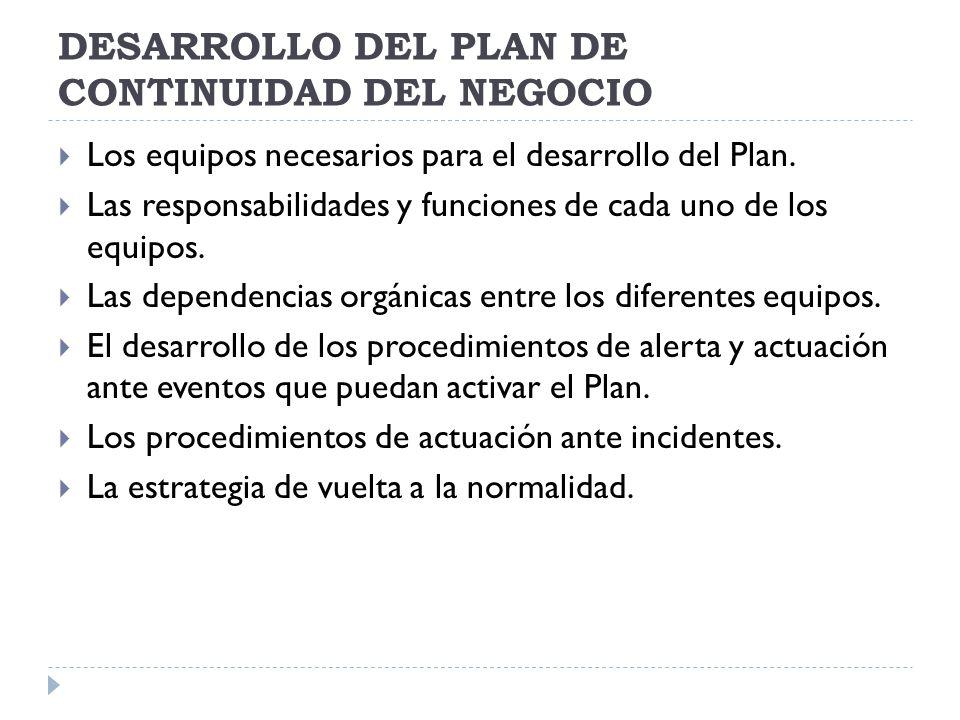 DESARROLLO DEL PLAN DE CONTINUIDAD DEL NEGOCIO Los equipos necesarios para el desarrollo del Plan.