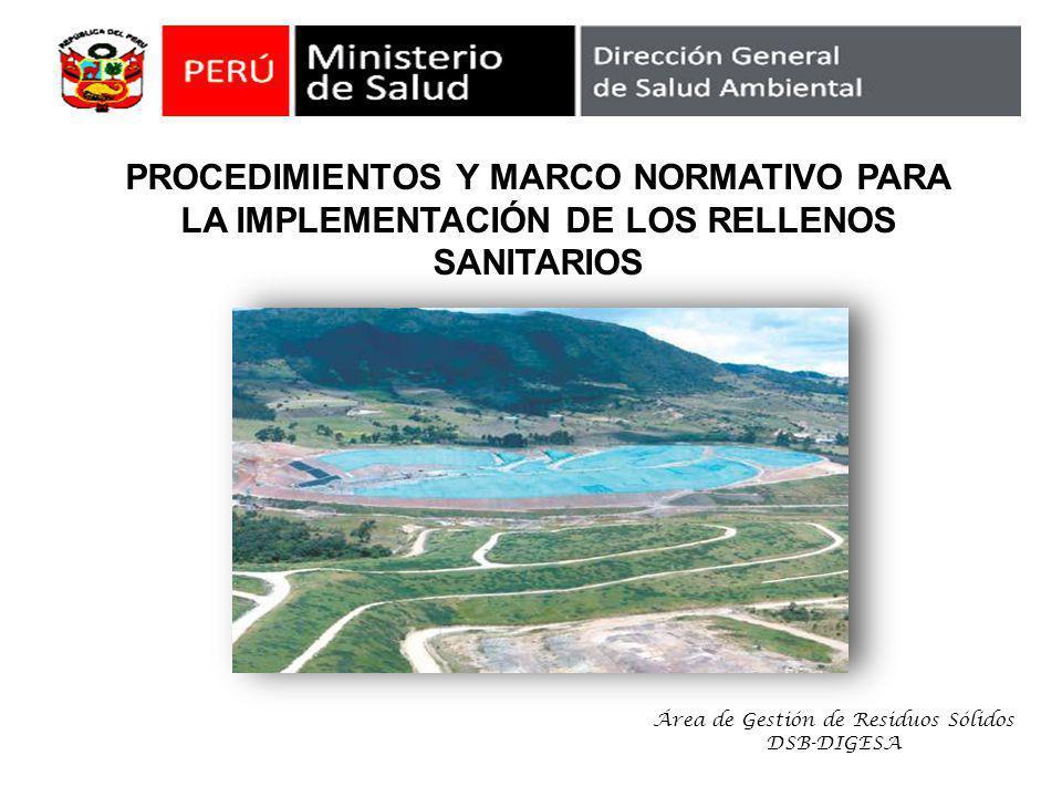 PROCEDIMIENTOS Y MARCO NORMATIVO PARA LA IMPLEMENTACIÓN DE LOS RELLENOS SANITARIOS Área de Gestión de Residuos Sólidos DSB-DIGESA
