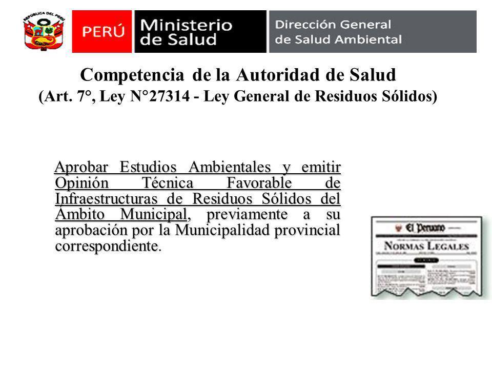 Competencia de la Autoridad de Salud (Art. 7°, Ley N 27314 - Ley General de Residuos Sólidos) Aprobar Estudios Ambientales y emitir Opinión Técnica Fa