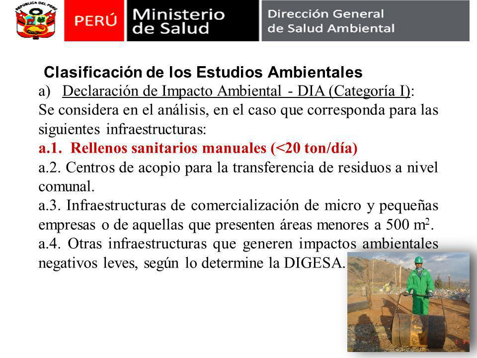Clasificación de los Estudios Ambientales a)Declaración de Impacto Ambiental - DIA (Categoría I): Se considera en el análisis, en el caso que corresponda para las siguientes infraestructuras: a.1.