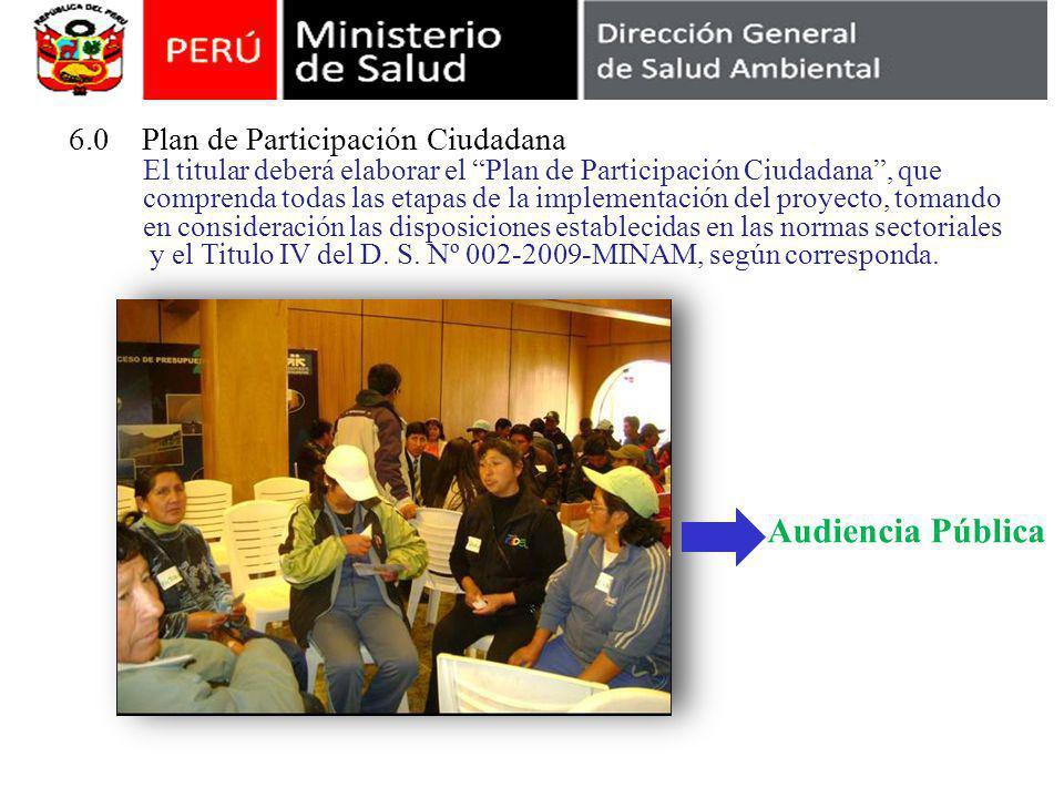 Contenido del Estudio de Impacto Ambiental 6.0 Plan de Participación Ciudadana El titular deberá elaborar el Plan de Participación Ciudadana, que comp