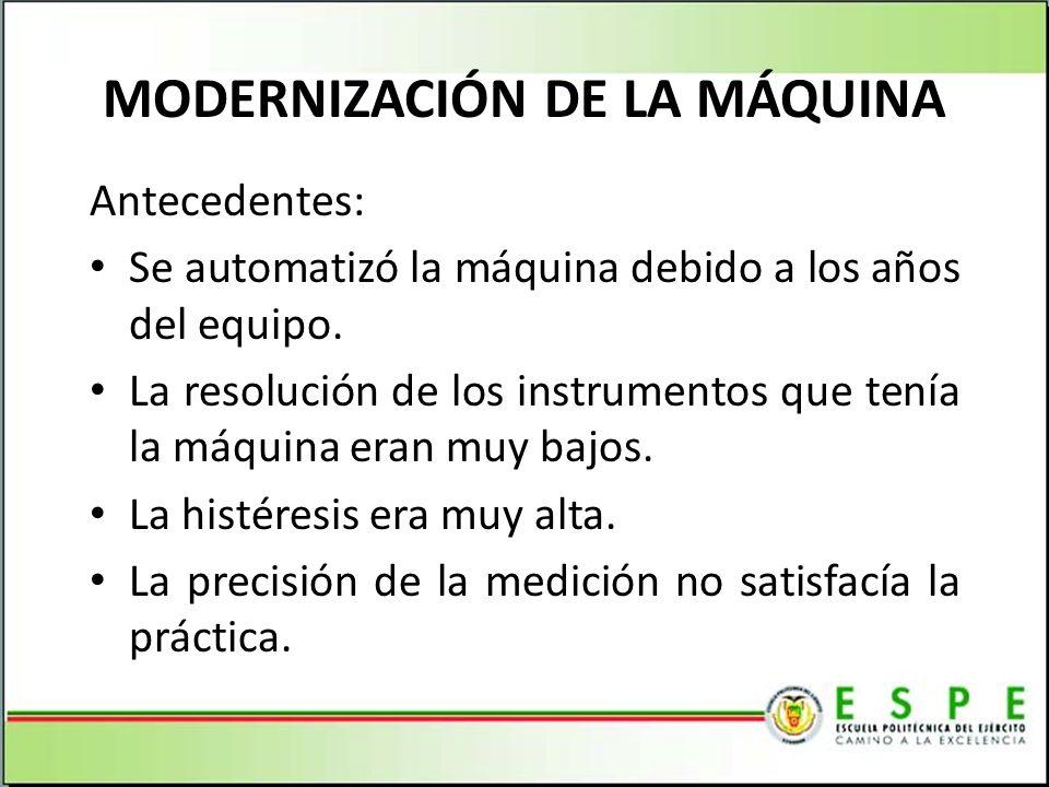 MODERNIZACIÓN DE LA MÁQUINA Antecedentes: Se automatizó la máquina debido a los años del equipo. La resolución de los instrumentos que tenía la máquin