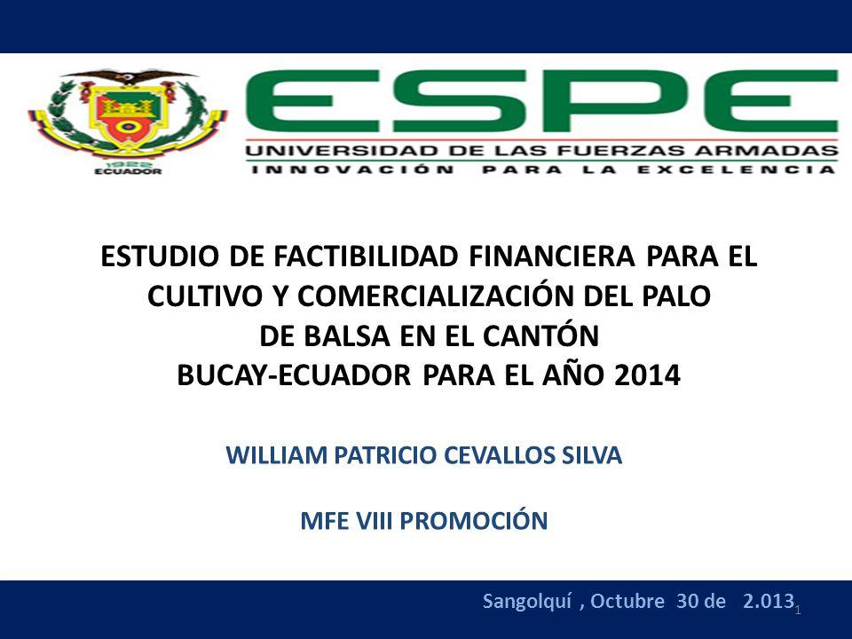 2 OBJETIVO GENERAL Determinar la factibilidad financiera del proyecto de cultivo y comercialización del palo de balsa en Bucay - Ecuador, exponiendo la situación actual de mercado y los posibles beneficios de la comercialización.
