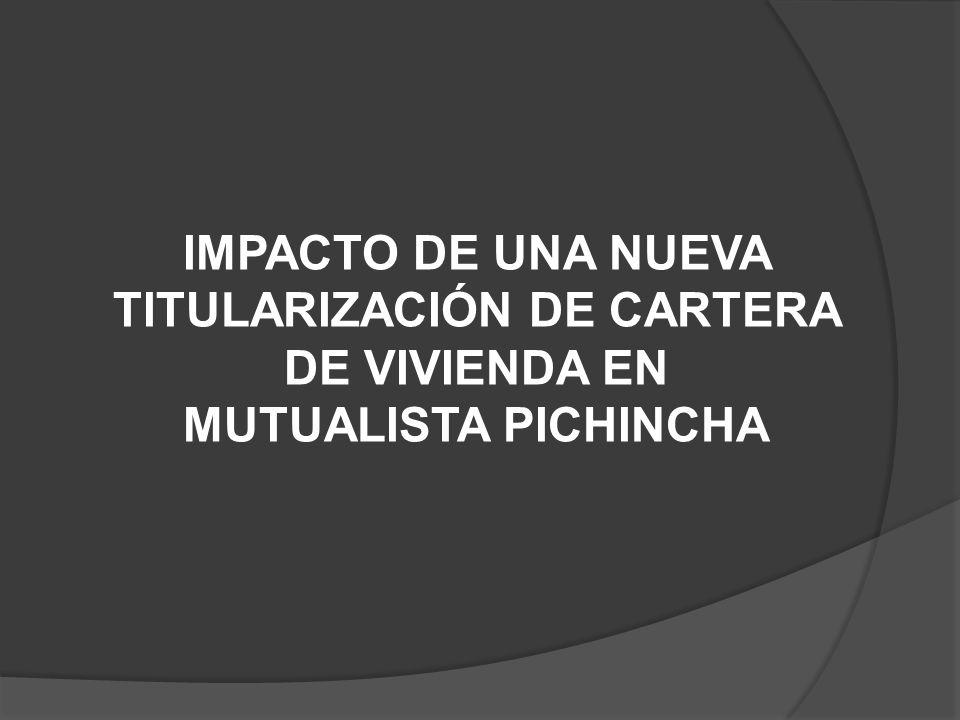 IMPACTO DE UNA NUEVA TITULARIZACIÓN DE CARTERA DE VIVIENDA EN MUTUALISTA PICHINCHA