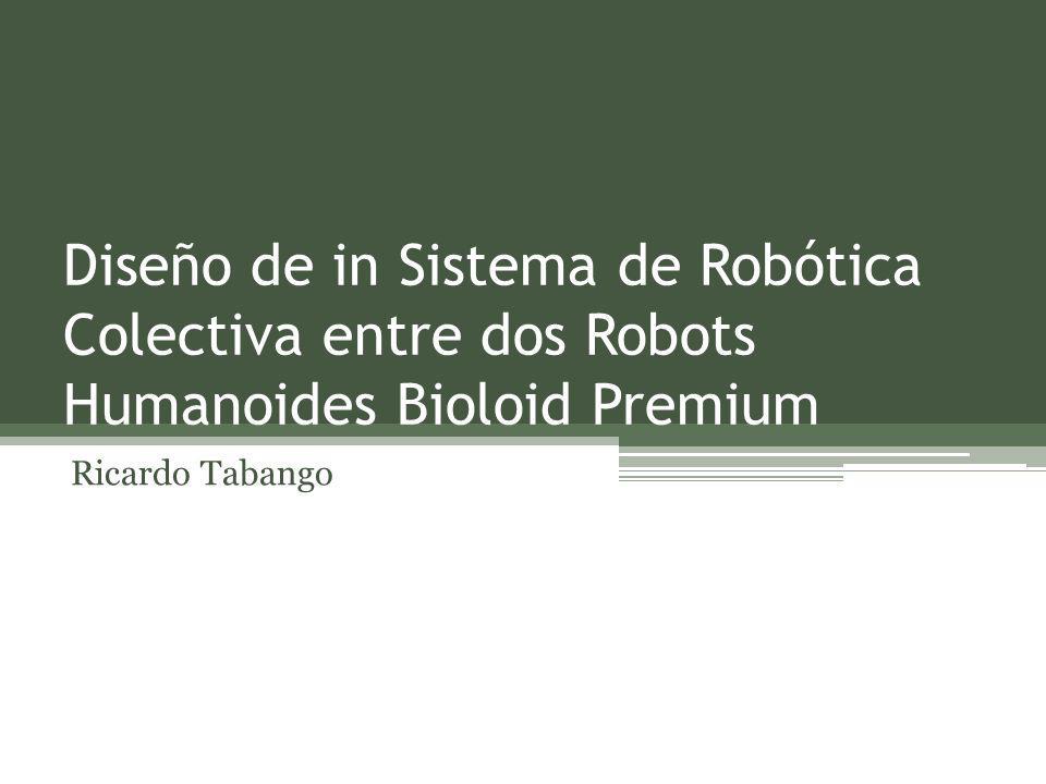 Diseño de in Sistema de Robótica Colectiva entre dos Robots Humanoides Bioloid Premium Ricardo Tabango