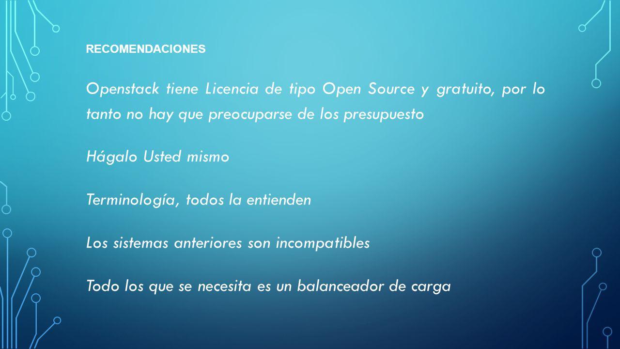 RECOMENDACIONES Openstack tiene Licencia de tipo Open Source y gratuito, por lo tanto no hay que preocuparse de los presupuesto Hágalo Usted mismo Ter