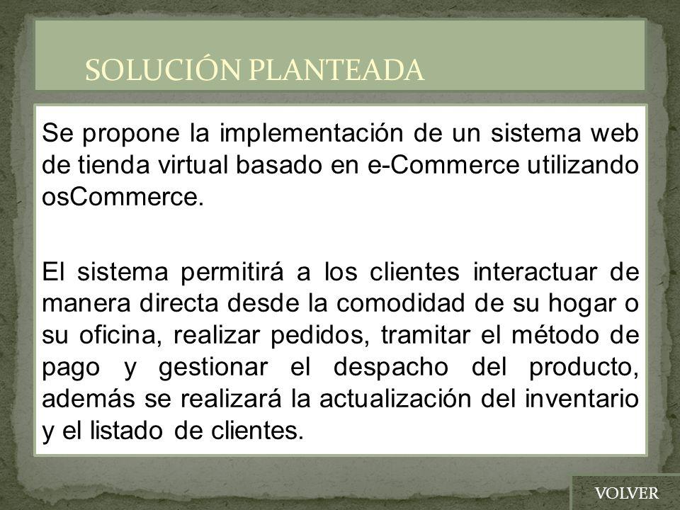 Se propone la implementación de un sistema web de tienda virtual basado en e-Commerce utilizando osCommerce. El sistema permitirá a los clientes inter