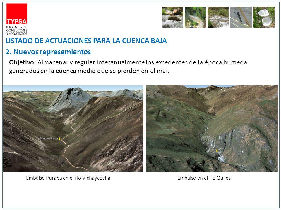 LISTADO DE ACTUACIONES PARA LA CUENCA BAJA 2. Nuevos represamientos Objetivo: Almacenar y regular interanualmente los excedentes de la época húmeda ge