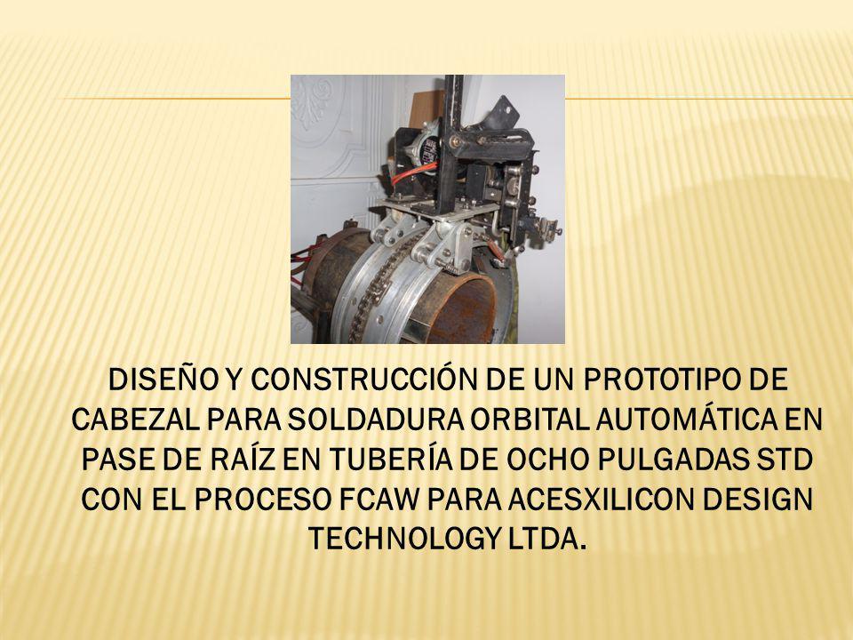 DISEÑO Y CONSTRUCCIÓN DE UN PROTOTIPO DE CABEZAL PARA SOLDADURA ORBITAL AUTOMÁTICA EN PASE DE RAÍZ EN TUBERÍA DE OCHO PULGADAS STD CON EL PROCESO FCAW