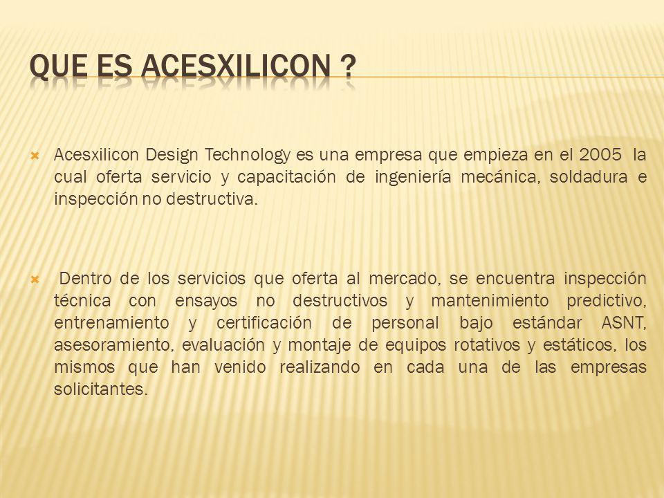 Acesxilicon Design Technology es una empresa que empieza en el 2005 la cual oferta servicio y capacitación de ingeniería mecánica, soldadura e inspecc