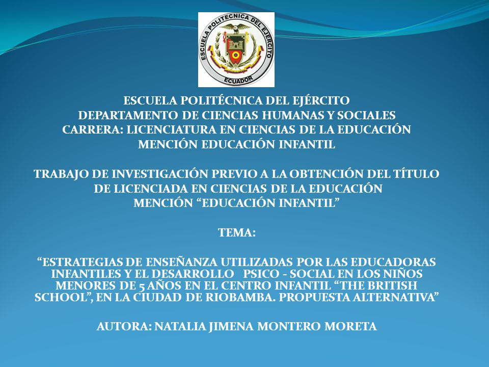 ESCUELA POLITÉCNICA DEL EJÉRCITO DEPARTAMENTO DE CIENCIAS HUMANAS Y SOCIALES CARRERA: LICENCIATURA EN CIENCIAS DE LA EDUCACIÓN MENCIÓN EDUCACIÓN INFAN