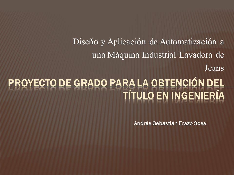 Diseño y Aplicación de Automatización a una Máquina Industrial Lavadora de Jeans Andrés Sebastián Erazo Sosa