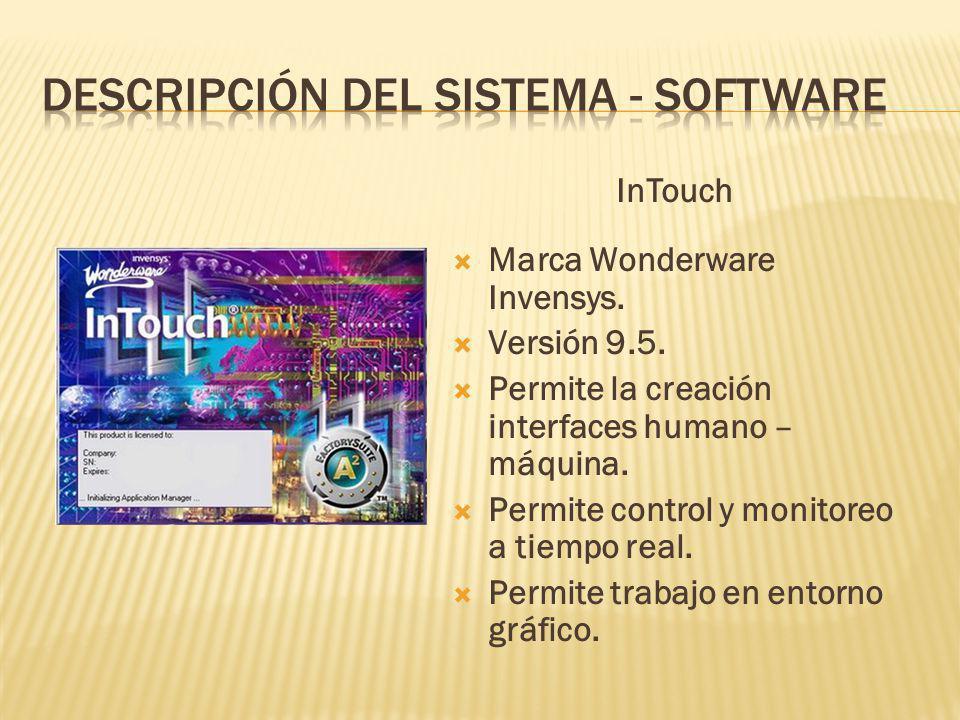 InTouch Marca Wonderware Invensys.Versión 9.5. Permite la creación interfaces humano – máquina.