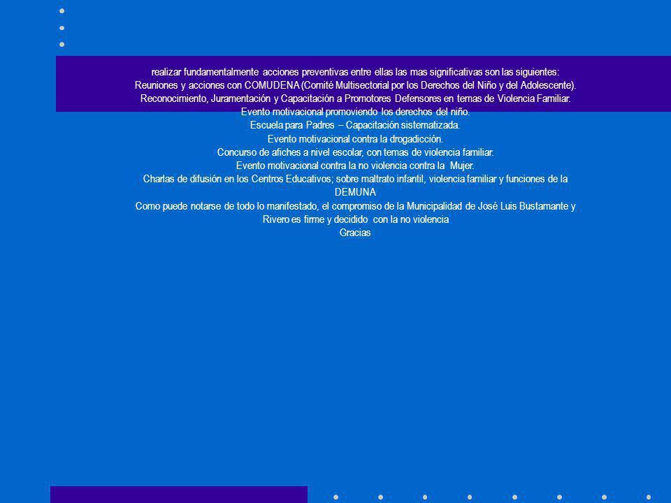 realizar fundamentalmente acciones preventivas entre ellas las mas significativas son las siguientes: Reuniones y acciones con COMUDENA (Comité Multis