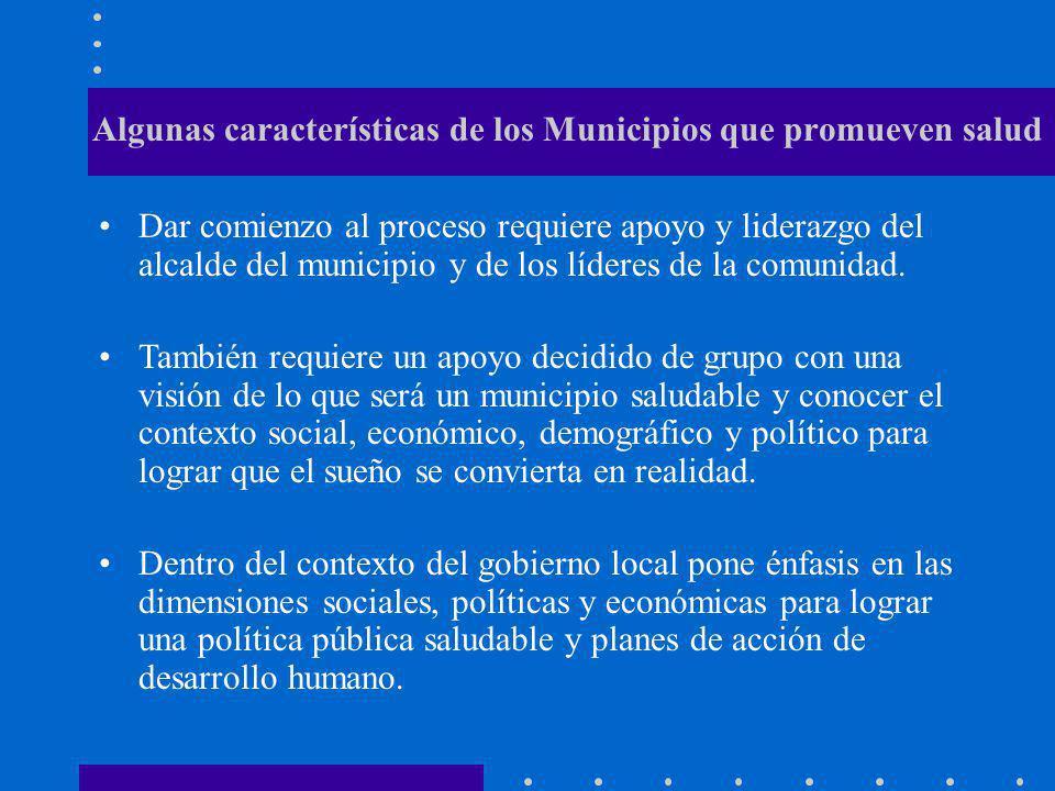 Algunas características de los Municipios que promueven salud Dar comienzo al proceso requiere apoyo y liderazgo del alcalde del municipio y de los lí