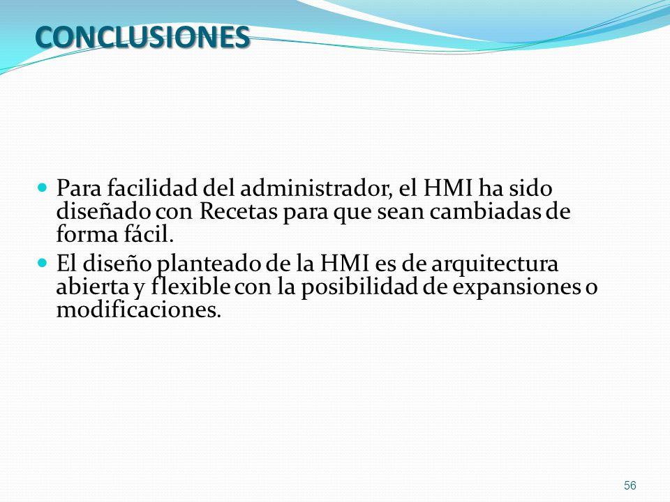 CONCLUSIONES Para facilidad del administrador, el HMI ha sido diseñado con Recetas para que sean cambiadas de forma fácil. El diseño planteado de la H