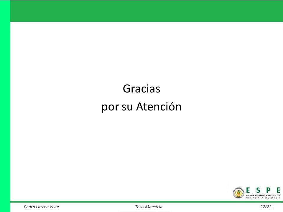 Gracias por su Atención Pedro Larrea Vivar Tesis Maestría 22/22