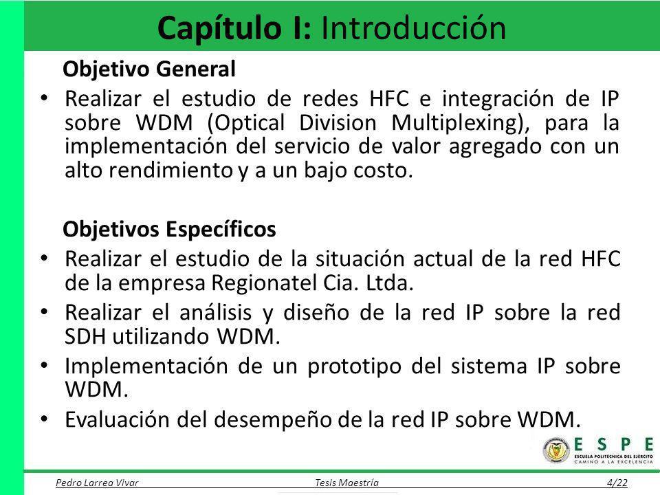 Objetivo General Realizar el estudio de redes HFC e integración de IP sobre WDM (Optical Division Multiplexing), para la implementación del servicio d