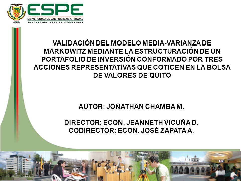 AUTOR: JONATHAN CHAMBA M. DIRECTOR: ECON. JEANNETH VICUÑA D. CODIRECTOR: ECON. JOSÉ ZAPATA A. VALIDACIÓN DEL MODELO MEDIA-VARIANZA DE MARKOWITZ MEDIAN