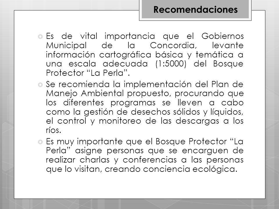 Es de vital importancia que el Gobiernos Municipal de la Concordia, levante información cartográfica básica y temática a una escala adecuada (1:5000) del Bosque Protector La Perla.