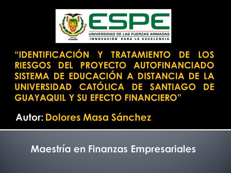 IDENTIFICACIÓN Y TRATAMIENTO DE LOS RIESGOS DEL PROYECTO AUTOFINANCIADO SISTEMA DE EDUCACIÓN A DISTANCIA DE LA UNIVERSIDAD CATÓLICA DE SANTIAGO DE GUAYAQUIL Y SU EFECTO FINANCIERO