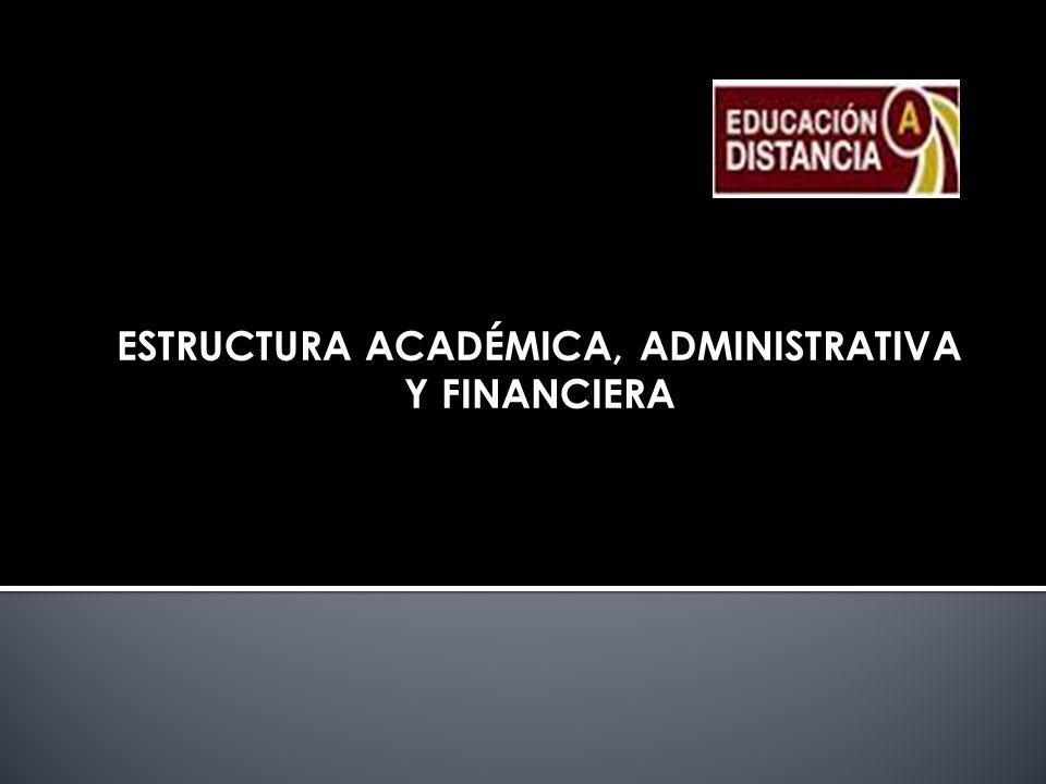 ESTRUCTURA ACADÉMICA, ADMINISTRATIVA Y FINANCIERA