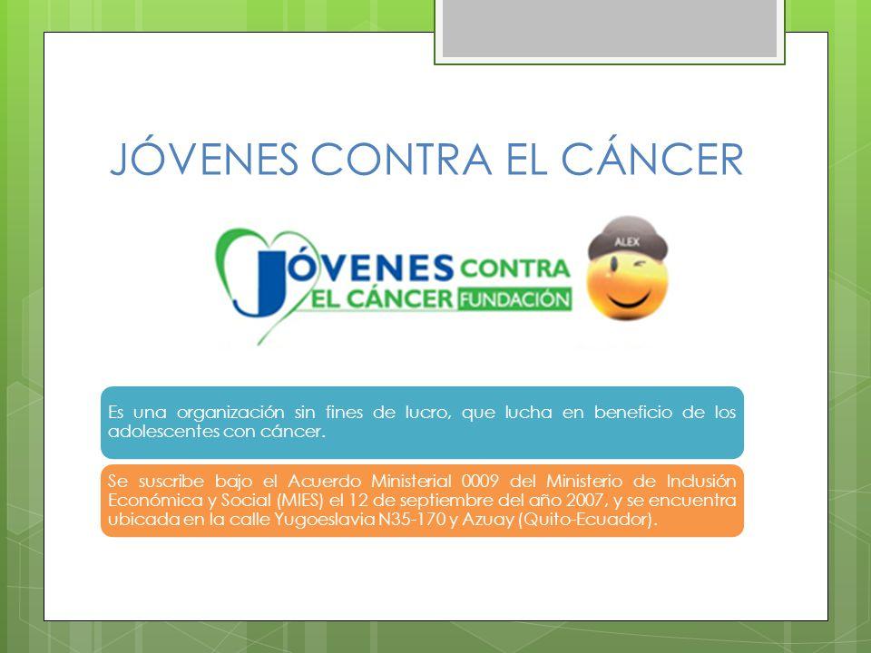 JÓVENES CONTRA EL CÁNCER Es una organización sin fines de lucro, que lucha en beneficio de los adolescentes con cáncer.